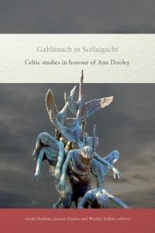 Gablánach in Scélaigecht: Celtic Studies in Honour of Ann Dooley, ed. Sarah Sheehan, Joanne Findon, & Westley Follett