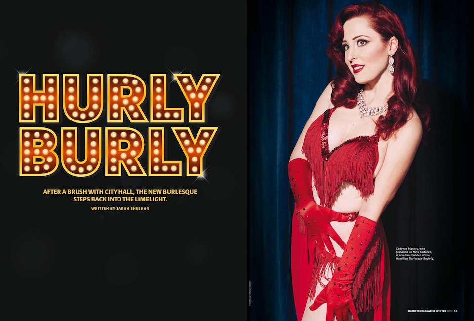 Hurly Burly: After a brush with City Hall, the burlesque revival steps back into the limelight. Cadence Machy photographed for Hamilton Magazine by Brody White