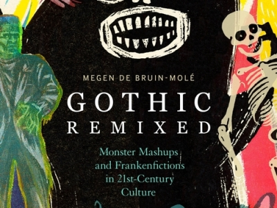 Gothic Remixed: Monster Mashups and Frankenfictions in 21st-Century Culture by Megen de Bruin-Molé